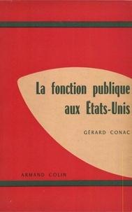 Gérard Conac - La fonction publique aux Etats-Unis.