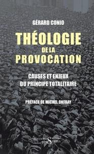 Gérard Conio - Théologie de la provocation - Causes et enjeux du principe totalitaire.