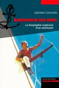 Gerard Contard - Baroudeur des Mers - La biographie explosive d'un aventurier.