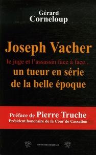 Joseph Vacher. Un tueur en série de la Belle Epoque - Gérard Corneloup