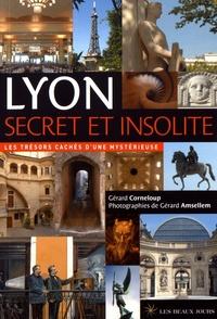Gérard Corneloup - Lyon secret et insolite - Les trésors cachés d'une mystérieuse.