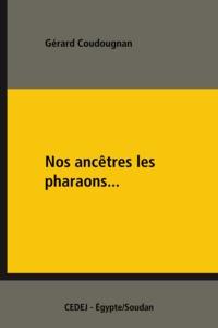 Gérard Coudougnan - Nos ancêtres les pharaons... - L'histoire pharaonique et copte dans les manuels scolaires égyptiens.