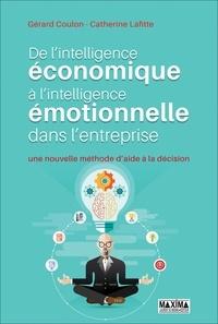 Gérard Coulon et Catherine Lafitte - De l'intelligence économique à l'intelligence émotionnelle dans l'entreprise - Une nouvelle méthode d'aide à la décision.