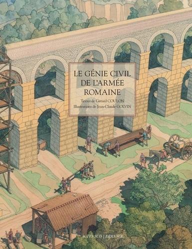 Gérard Coulon et Jean-Claude Golvin - Le génie civil de l'armée romaine.