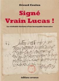 Gérard Coulon - Signé Vrain Lucas ! - La véritable histoire d'un incroyable faussaire.