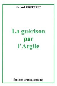 Gérard Coutaret - La guérison par l'argile.