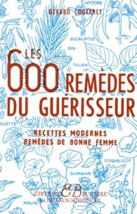 Gérard Coutaret - Les 600 Remèdes du guérisseur - Recettes modernes, Remèdes de bonne femme.