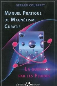 Gérard Coutaret - Manuel pratique de magnétisme curatif - La guérison par les fluides.