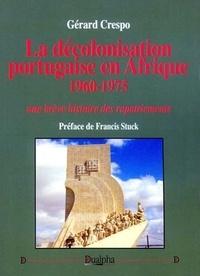 Gérard Crespo - La décolonisation portugaise en Afrique 1960-1975.