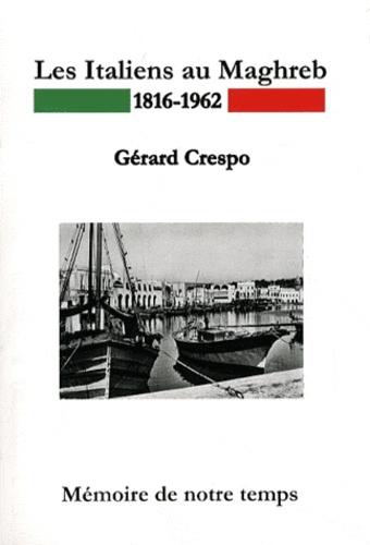 Gérard Crespo - Les Italiens au Maghreb (Algérie-Tunisie 1816-1962).