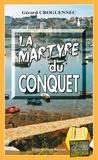 Gérard Croguennec - La martyre du Conquet - Mystérieuses disparitions à la pointe bretonne.