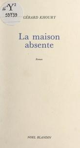 Gérard D. Khoury et Georges Duby - La maison absente.