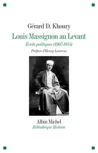 Gérard D. Khoury - Louis Massignon au Levant - Écrits politiques (1907- 1955).