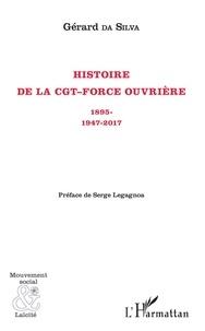 Gérard Da Silva - Histoire de la CGT-Force ouvrière - 1895-1947-2017.