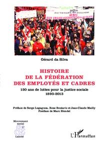 Gérard Da Silva - Histoire de la fédération des employés et cadres - 120 ans de luttes pour la justice sociale 1893-2013.