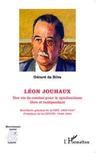 Gérard Da Silva - Léon Jouhaux - Une vie de combat pour le syndicalisme libre et indépendant.