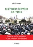 Gérard Dahan - La pression islamiste en France - Enquête sur l'organisation d'une politique d'influences.