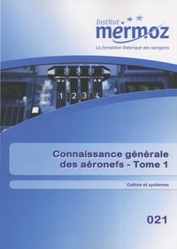 Gérard Daniel et Philippe Mosca - Connaissance générale des aéronefs - Tome 1, Cellule et systèmes.
