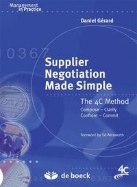 Gérard Daniel et Ed Ainsworth - Supplier Negotiation Made Simple - The 4C Method : Compose, Clarify, Confront, Commit.