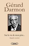 Gérard Darmon - Sur la vie de mon père... - Biographie reconstituée.