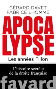 Gérard Davet et Fabrice Lhomme - Apocalypse Now - Les années Fillon. L'histoire secrète de la droite française.