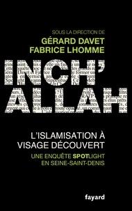 Gérard Davet et Fabrice Lhomme - Inch'allah : l'islamisation à visage découvert.