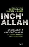 Gérard Davet et Fabrice Lhomme - Inch'Allah - L'islamisation à visage découvert.
