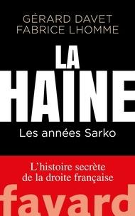 Gérard Davet et Fabrice Lhomme - La haine - Les années Sarko.