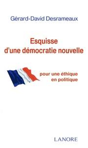 Esquisse dune démocratie nouvelle - Pour une éthique en politique.pdf