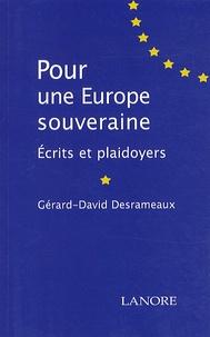 Gérard-David Desrameaux - Pour une Europe souveraine - Ecrits et plaidoyers.