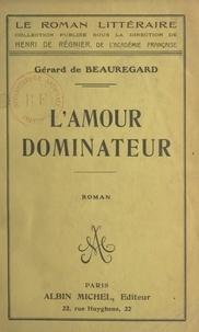 Gérard de Beauregard et Henri De Regnier - L'amour dominateur.