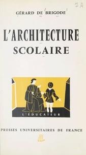 Gérard de Brigode et  Collectif - L'architecture scolaire.