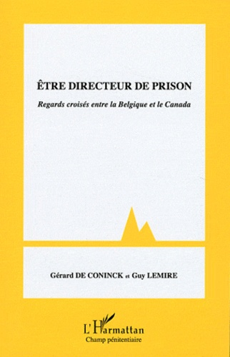 Gérard De Coninck et Guy Lemire - Etre directeur de prison - Regards croisés entre la Belgique et le Canada.