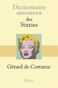Gérard de Cortanze - Dictionnaire amoureux des sixties.