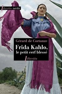 Gérard de Cortanze - Frida Kahlo, le petit cerf blessé.