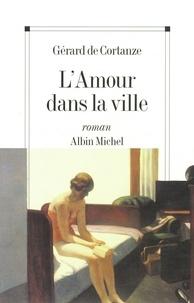 Gérard de Cortanze et Gérard De cortanze - L'Amour dans la ville.