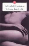 Gérard de Cortanze - L'Amour dans la ville.