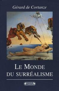 Gérard de Cortanze - Le Monde du surréalisme.
