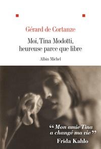 Gérard de Cortanze - Moi, Tina Modotti, heureuse parce que libre.