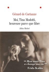 Gérard de Cortanze et Gérard De cortanze - Moi Tina Modotti heureuse parce que libre.