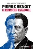 Gérard de Cortanze - Pierre Benoit - Le romancier paradoxal.