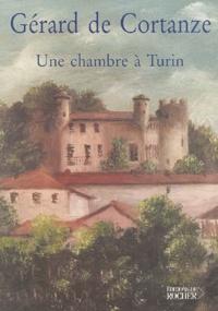 Gérard de Cortanze - Une chambre à Turin.