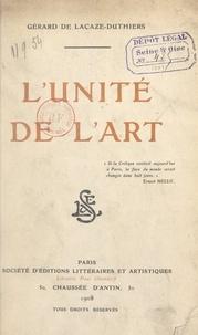 Gérard de Lacaze-Duthiers - L'unité de l'art.