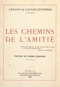 Gérard de Lacaze-Duthiers et Pierre Descaves - Les chemins de l'amitié.