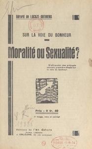Gérard de Lacaze-Duthiers - Sur la voie du bonheur, moralité ou sexualité ?.