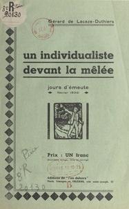 Gérard de Lacaze-Duthiers - Un individualiste devant la mêlée - Jours d'émeute (février 1934).