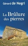 Gérard de Negri - La Brûlure des pierres.