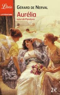 Gérard de Nerval - Aurélia suivi de Pandora.