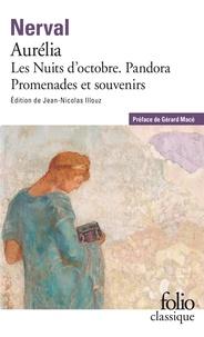 Gérard de Nerval - Aurélia - Précédé de Les nuits d'octobre, Pandora, Promenades et souvenirs.