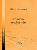 Gérard de Nerval et Jules de Marthold - La Main enchantée.